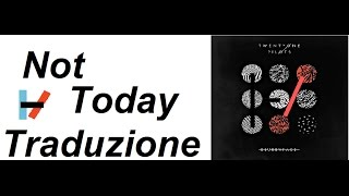Twenty One Pilots - Not Today (Traduzione) (HQ)