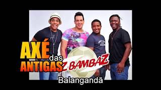 Balangadã - Os BamBaz - Axé das Antigas - Axé Retrô - Relíquia
