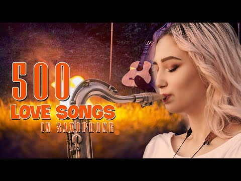 500 Romantic Love Songs in Saxophone Beautiful Sax Instrumental Relaxing Smooth Background Music