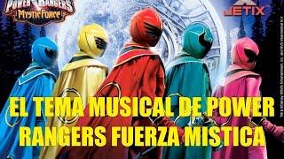 El Tema de Power Rangers Fuerza Mistica (Tema Oficial)