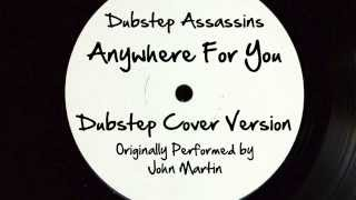 Anywhere For You (DJ Tony Dub/Dubstep Assassins Remix) [Cover Tribute to John Martin]