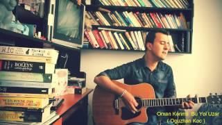Orxan Kerimli ... Bu Yol Uzar  ,Akustik  ,cover  ( Oguzhan Koc )