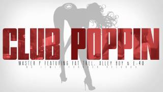 """CLUB POPPIN"" Master P ft. Fat Trel, Alley Boy & E-40"