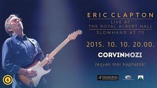 Slowhand at 70 - Eric Clapton Live at Royal Albert Hall 2015 - Október 10-én a Corvin moziban!