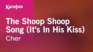 Karaoke The Shoop Shoop Song (It's In His Kiss) - Cher *