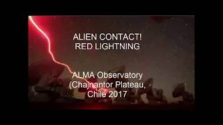 ALIEN CONTACT! RED LIGHTNING ALMA Observatory  Chile 2017
