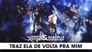 Jorge e Mateus - Traz Ela de Volta Pra Mim - [DVD Ao Vivo Em Goiânia] - (Clipe Oficial)