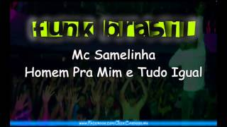 Mc Samelinha - Homem Pra Mim e Tudo Igual (Djs Felipe Brito - R7 e Marcinho)