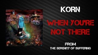Korn - When You're Not There [Lyrics Video]