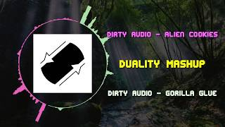 Dirty Audio - Alien Cookies VS Dirty Audio - Gorilla Glue ~ [Duality Mashup]