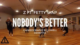 Z ft. Fetty Wap - Nobody's better Choreography by Lowell Demetita
