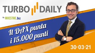 Turbo Daily 30.03.2021 - Il Dax punta i 15000 punti