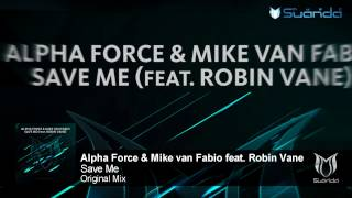 Alpha Force & Mike van Fabio feat. Robin Vane - Save Me (Original Mix)