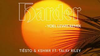 Tiësto & KSHMR ft. Talay Riley - Harder (Yoel Lewis Remix)