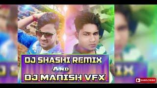 dj shashi style mix song and dj manish mix videos
