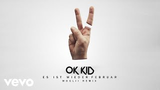 OK KID - Es ist wieder Februar (Moglii Remix)