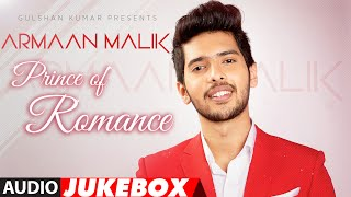The Prince Of Romance-ARMAAN MALIK | AUDIO JUKEBOX | Latest Hindi Songs | Romantic Songs |T-Series width=