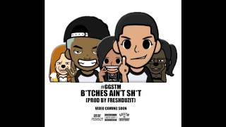 #GGSTM - Bitches Ain't Shit ft. FreshDuzIt & Pooder Laflare