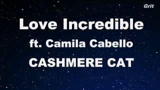 Love Incredible ft. Camila Cabello - Cashmere Cat  Karaoke 【No Guide Melody】 Instrumental