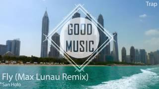 San Holo - Fly (Max Lunau Remix) [Trap]