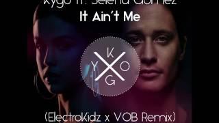 Kygo ft. Selena Gomez - It Ain't Me (ElectroKidz x VOB Remix)