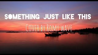 Something Just Like This - Coldplay, The Chainsmokers | Cover by Romy Wave