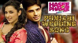 Punjabi Wedding Song HASEE TOH PHASEE Parineeti Chopra, Sidharth Malhotra
