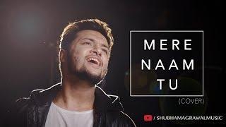 Mere Naam Tu | SRK | Anushka | Katrina | ZERO | Cover | Shubham Agrawal
