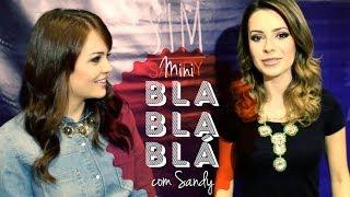 Mini Blá Blá Blá: com Sandy