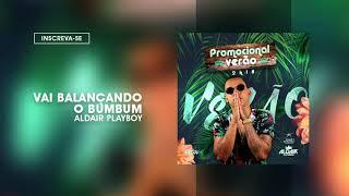 Aldair Playboy 2018.1 - CD de Verão | 02 Vai Balançando o Bumbum