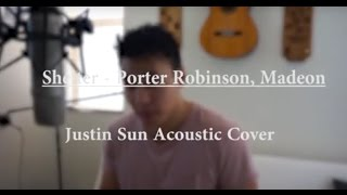 Shelter - Porter Robinson, Madeon (Justin Sun Cover)