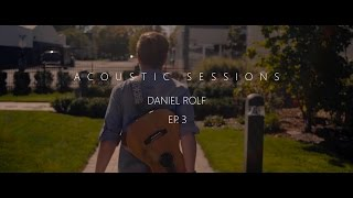 ACOUSTIC SESSIONS EP.3 // DANIEL ROLF // 2016