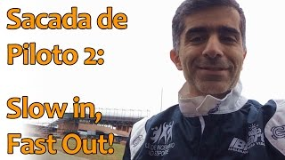 Sacada de Piloto 2: Slow In, Fast Out!