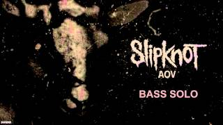 Slipknot - AOV (Bass Solo Only)