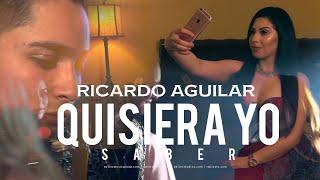Ricardo Aguilar - Quisiera Yo Saber (VIDEO OFICIAL)