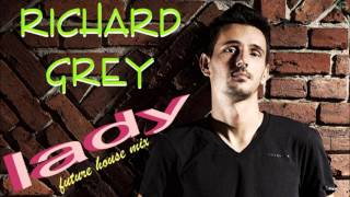 Richard Grey - lady 2k17 (future house mix)