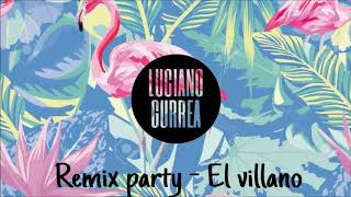 Remix Party -  El Villano ( Luciano Gurrea)