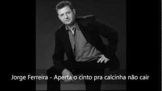 2 - Jorge Ferreira - Aperta o cinto pra calcinha não cair (2012)