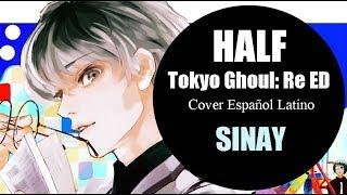 Tokyo Ghoul:RE ED (TvSize)「Half」Fandub Español Latino【SINAY】
