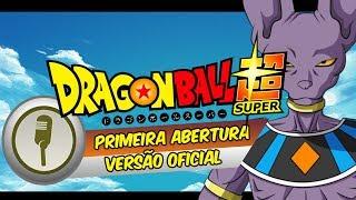 Dragon Ball Super - Abertura em Português (Versão Oficial)