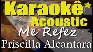 Priscilla Alcantara - Me Refez (Karaokê Acústico) playback
