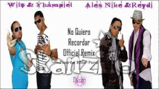 Alex Nike & Reydi Ft Wilo & Yhampiel - No Quiero recordar ★Official Remix 2009★