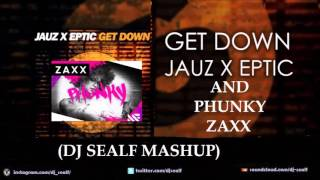 Zaxx And Jauz x Eptic - Phunky And Get Down (DJ Sealf mashup)