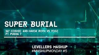 Jay Cosmic & Havok Roth vs YOGI feat. Pusha T - Super Burial (Levellers Mashup)