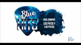 Blue Hits: Raúl Romero - Los Patos y Las Patas