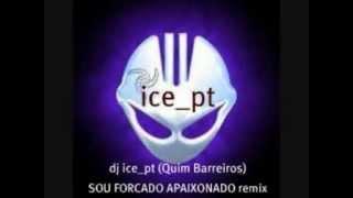 DJ ice_pt (Quim Barreiros)SOU FORCADO APAIXONADO remix.wmv