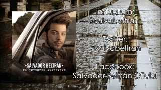 Salvador Beltrán- No intentes amarrarme (Letra)(Lyrics)
