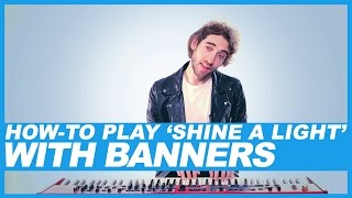 How-To Play BANNERS' 'Shine a Light'