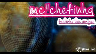 MC chefinha (festinha das amigas) dj'junior-live