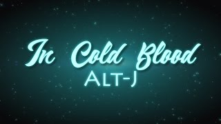 In Cold Blood - Alt-J (lyric video)